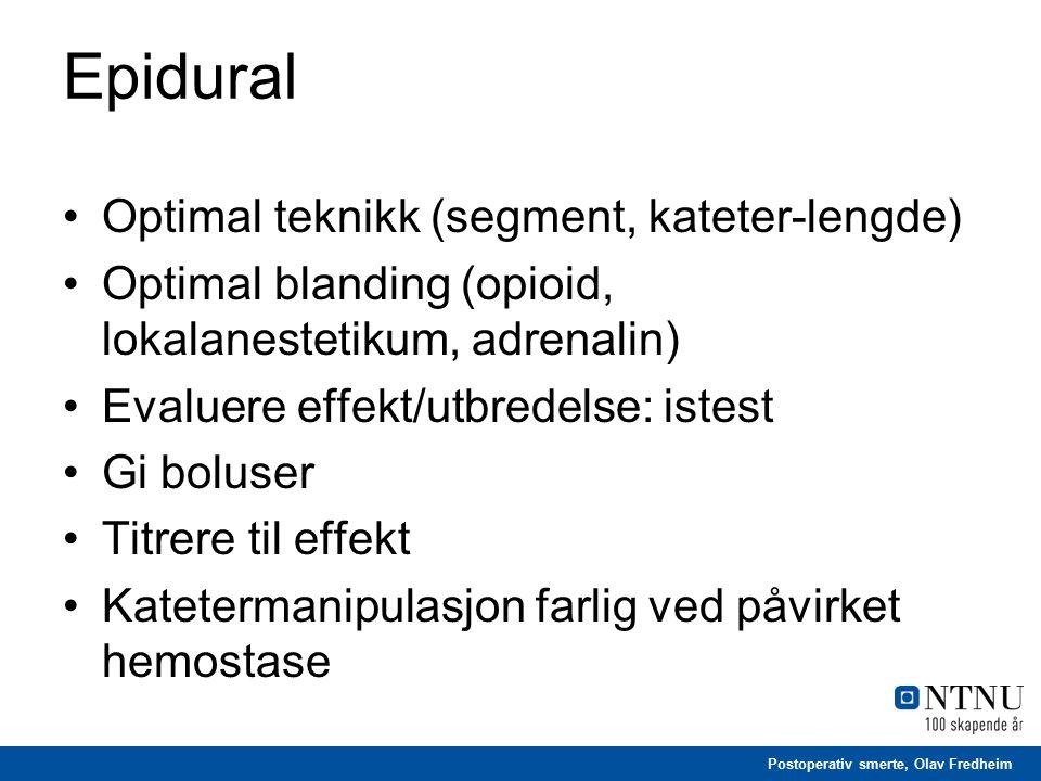 Postoperativ smerte, Olav Fredheim Epidural Optimal teknikk (segment, kateter-lengde) Optimal blanding (opioid, lokalanestetikum, adrenalin) Evaluere