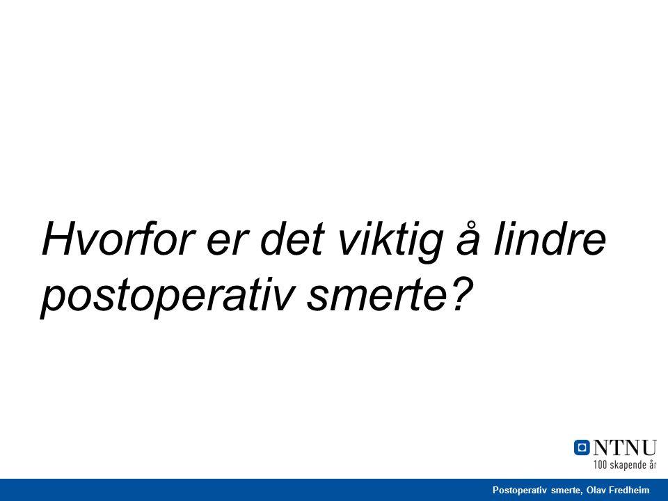 Postoperativ smerte, Olav Fredheim Hvorfor er det viktig å lindre postoperativ smerte