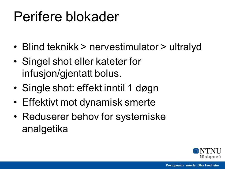 Postoperativ smerte, Olav Fredheim Perifere blokader Blind teknikk > nervestimulator > ultralyd Singel shot eller kateter for infusjon/gjentatt bolus.