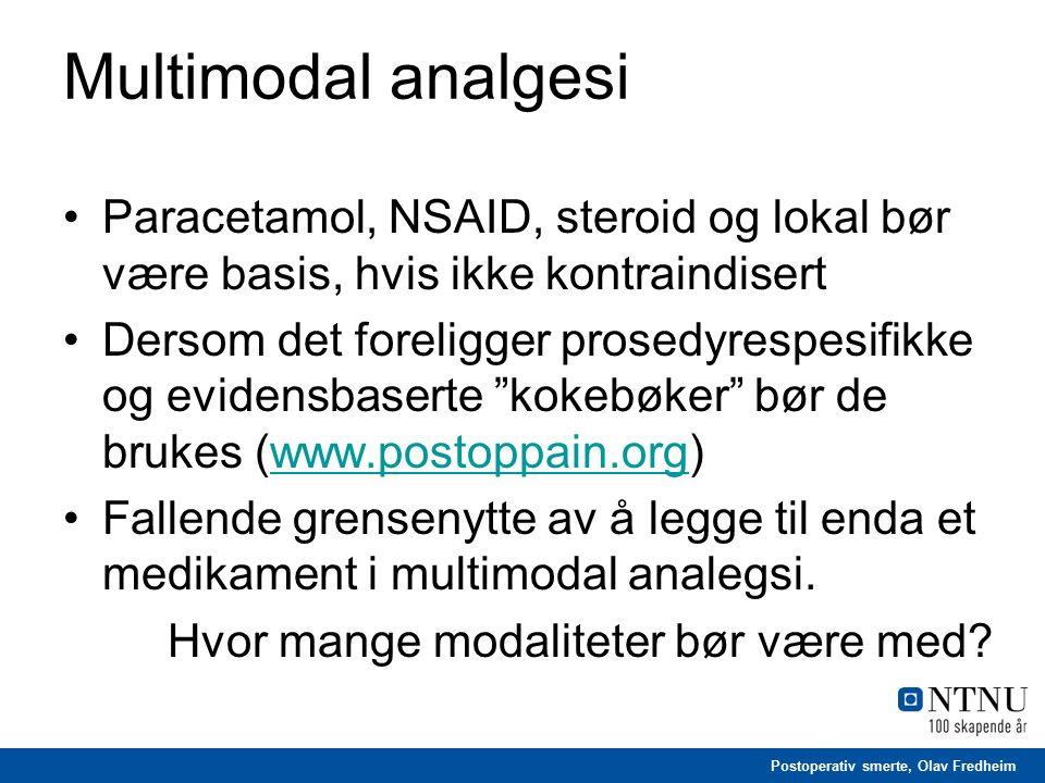 Postoperativ smerte, Olav Fredheim Multimodal analgesi Paracetamol, NSAID, steroid og lokal bør være basis, hvis ikke kontraindisert Dersom det foreli