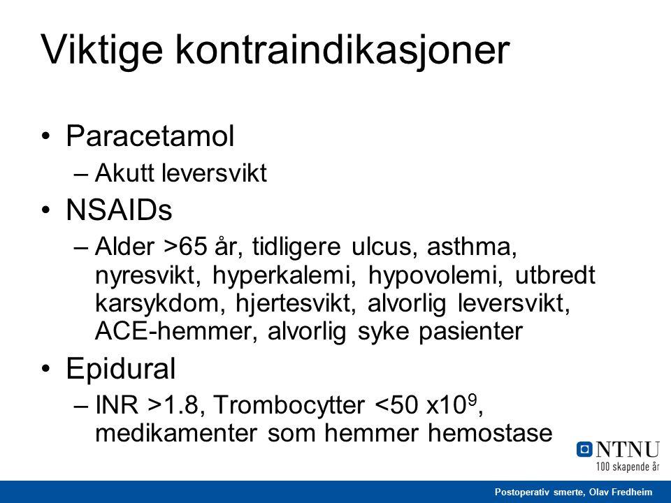 Postoperativ smerte, Olav Fredheim Viktige kontraindikasjoner Paracetamol –Akutt leversvikt NSAIDs –Alder >65 år, tidligere ulcus, asthma, nyresvikt, hyperkalemi, hypovolemi, utbredt karsykdom, hjertesvikt, alvorlig leversvikt, ACE-hemmer, alvorlig syke pasienter Epidural –INR >1.8, Trombocytter <50 x10 9, medikamenter som hemmer hemostase