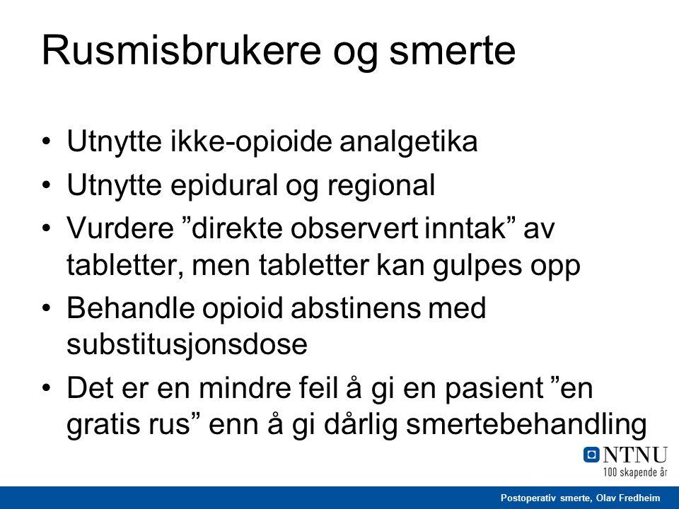 """Postoperativ smerte, Olav Fredheim Rusmisbrukere og smerte Utnytte ikke-opioide analgetika Utnytte epidural og regional Vurdere """"direkte observert inn"""