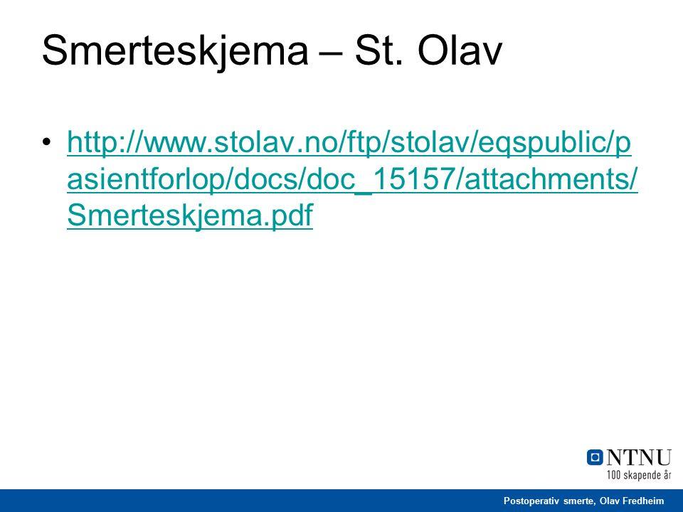 Postoperativ smerte, Olav Fredheim Smerteskjema – St. Olav http://www.stolav.no/ftp/stolav/eqspublic/p asientforlop/docs/doc_15157/attachments/ Smerte