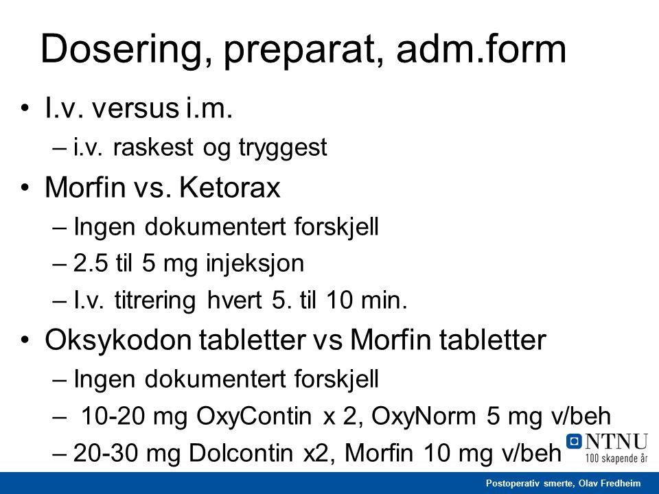 Postoperativ smerte, Olav Fredheim Dosering, preparat, adm.form I.v. versus i.m. –i.v. raskest og tryggest Morfin vs. Ketorax –Ingen dokumentert forsk