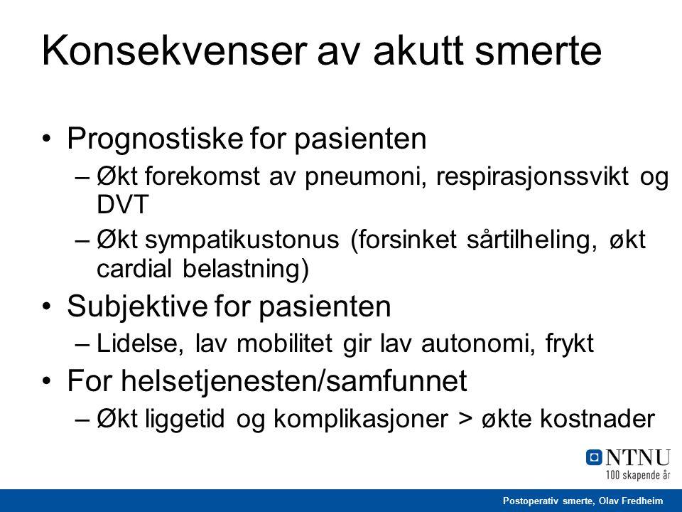 Postoperativ smerte, Olav Fredheim Konsekvenser av akutt smerte Prognostiske for pasienten –Økt forekomst av pneumoni, respirasjonssvikt og DVT –Økt s