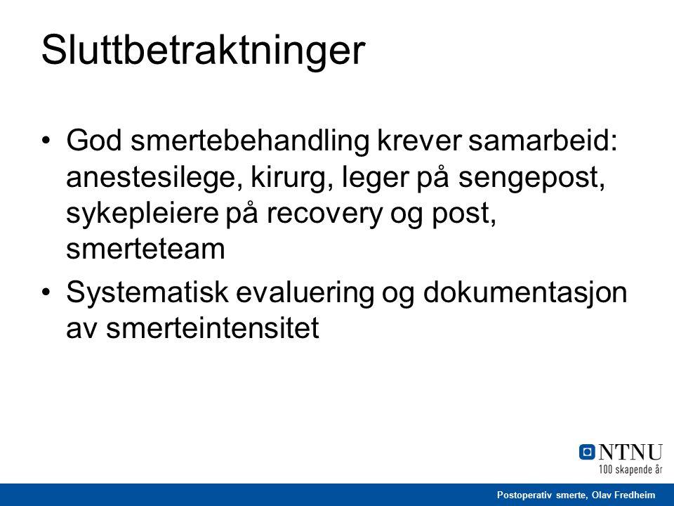 Postoperativ smerte, Olav Fredheim Sluttbetraktninger God smertebehandling krever samarbeid: anestesilege, kirurg, leger på sengepost, sykepleiere på