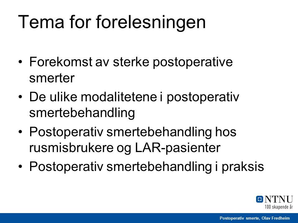Postoperativ smerte, Olav Fredheim Tema for forelesningen Forekomst av sterke postoperative smerter De ulike modalitetene i postoperativ smertebehandling Postoperativ smertebehandling hos rusmisbrukere og LAR-pasienter Postoperativ smertebehandling i praksis