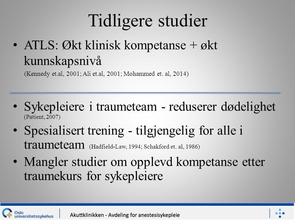 Tidligere studier ATLS: Økt klinisk kompetanse + økt kunnskapsnivå (Kennedy et.al, 2001; Ali et.al, 2001; Mohammed et. al, 2014) Sykepleiere i traumet