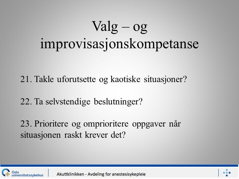Valg – og improvisasjonskompetanse 21. Takle uforutsette og kaotiske situasjoner.