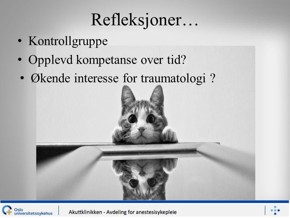 Refleksjoner… Kontrollgruppe Opplevd kompetanse over tid? Økende interesse for traumatologi ?