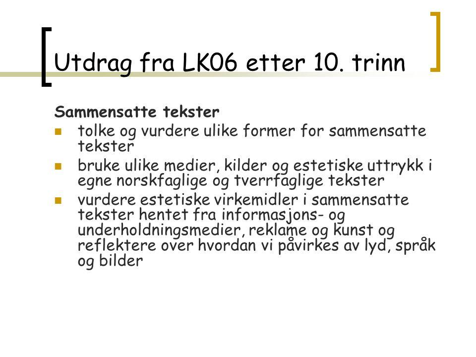 Utdrag fra LK06 etter 10. trinn Sammensatte tekster tolke og vurdere ulike former for sammensatte tekster bruke ulike medier, kilder og estetiske uttr