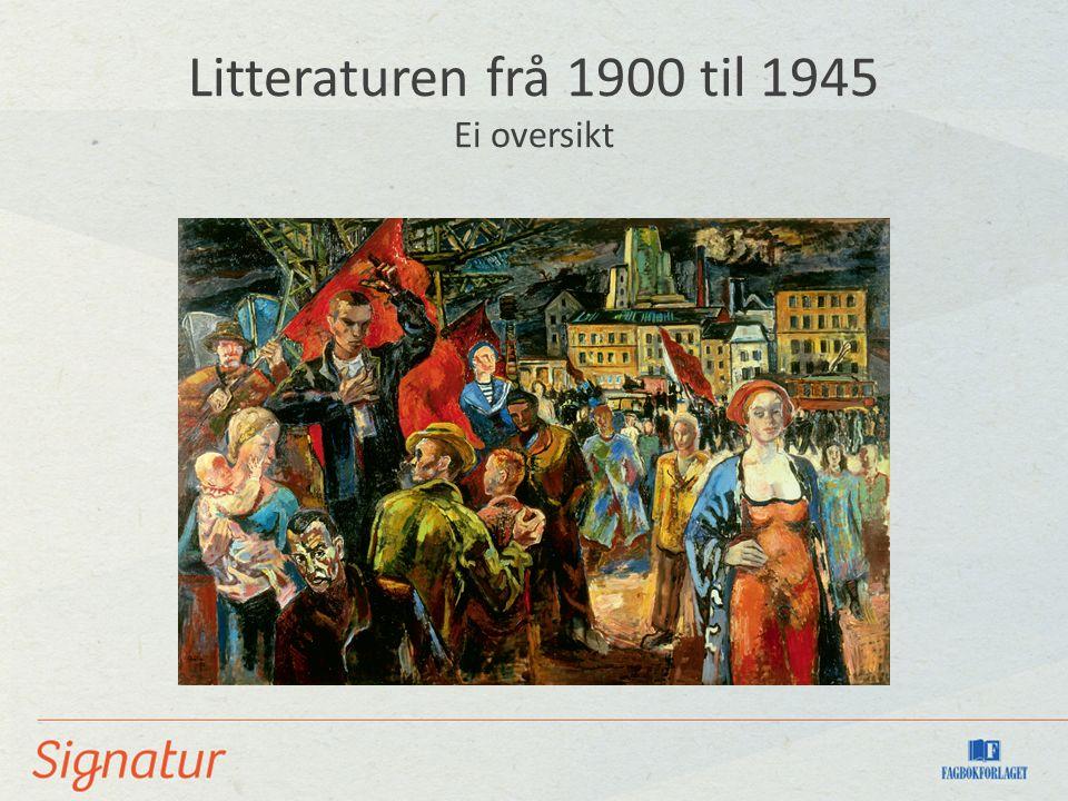 Litteraturen frå 1900 til 1945 Ei oversikt