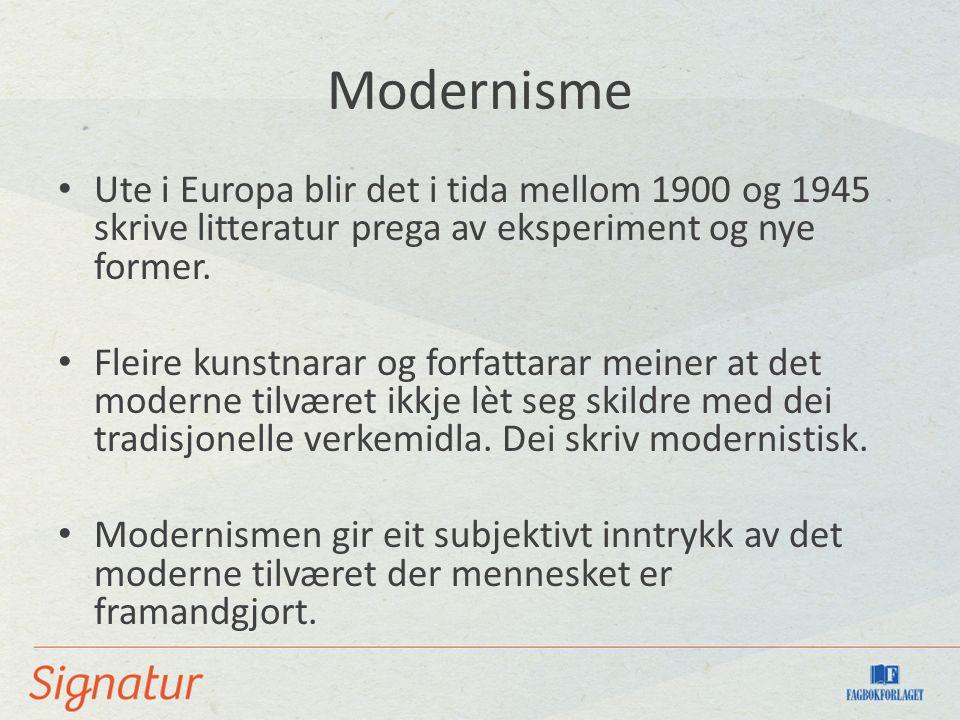 Modernisme Ute i Europa blir det i tida mellom 1900 og 1945 skrive litteratur prega av eksperiment og nye former. Fleire kunstnarar og forfattarar mei