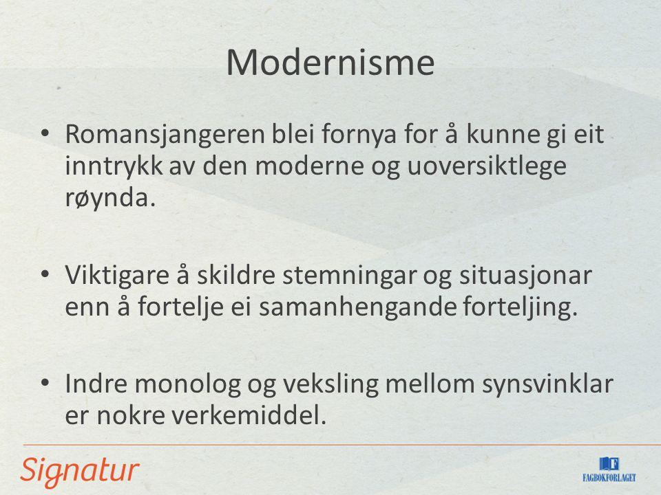 Modernisme Romansjangeren blei fornya for å kunne gi eit inntrykk av den moderne og uoversiktlege røynda. Viktigare å skildre stemningar og situasjona