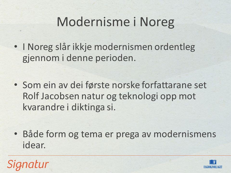 Modernisme i Noreg I Noreg slår ikkje modernismen ordentleg gjennom i denne perioden. Som ein av dei første norske forfattarane set Rolf Jacobsen natu