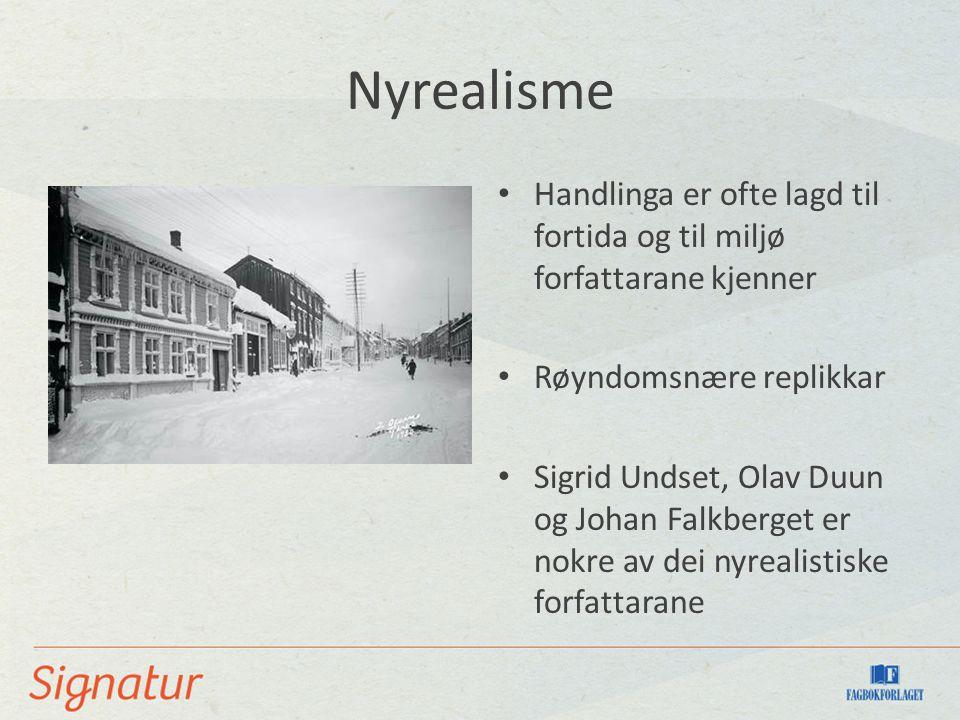 Nyrealisme Handlinga er ofte lagd til fortida og til miljø forfattarane kjenner Røyndomsnære replikkar Sigrid Undset, Olav Duun og Johan Falkberget er nokre av dei nyrealistiske forfattarane