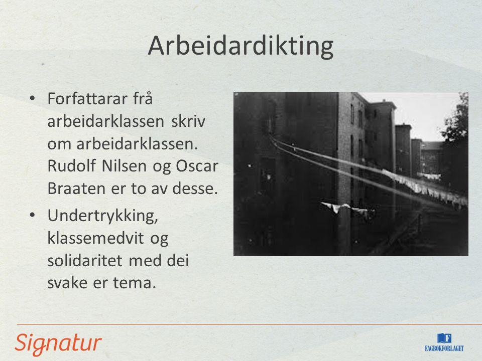 Arbeidardikting Forfattarar frå arbeidarklassen skriv om arbeidarklassen. Rudolf Nilsen og Oscar Braaten er to av desse. Undertrykking, klassemedvit o