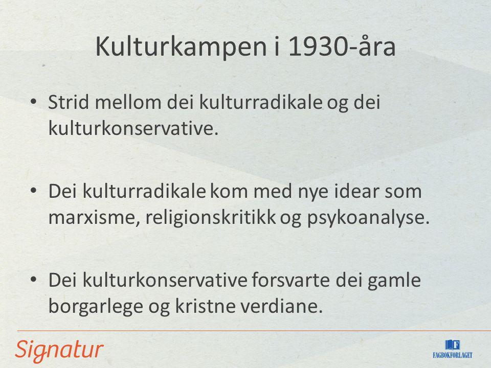 Kulturkampen i 1930-åra Strid mellom dei kulturradikale og dei kulturkonservative.