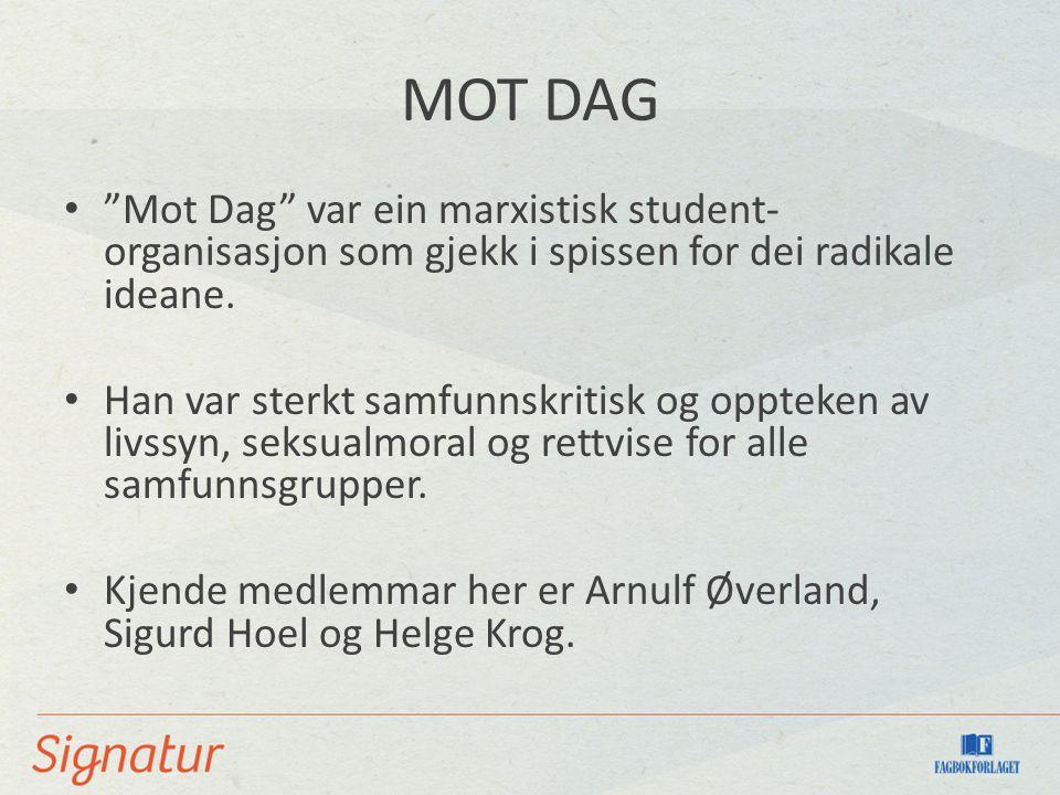 """MOT DAG """"Mot Dag"""" var ein marxistisk student- organisasjon som gjekk i spissen for dei radikale ideane. Han var sterkt samfunnskritisk og oppteken av"""