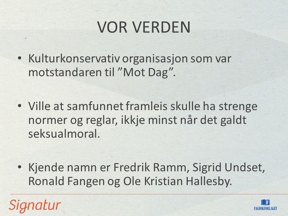 VOR VERDEN Kulturkonservativ organisasjon som var motstandaren til Mot Dag .