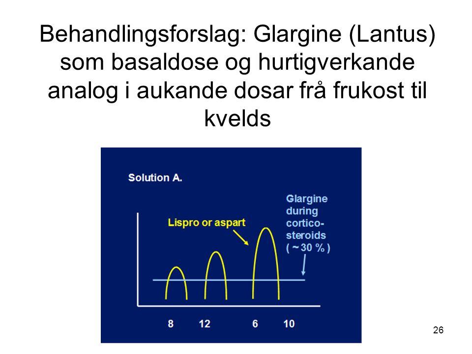 Behandlingsforslag: Glargine (Lantus) som basaldose og hurtigverkande analog i aukande dosar frå frukost til kvelds 26