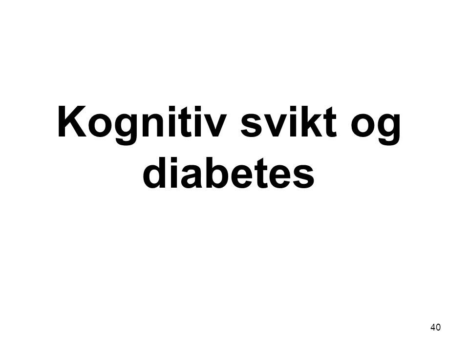 Kognitiv svikt og diabetes 40
