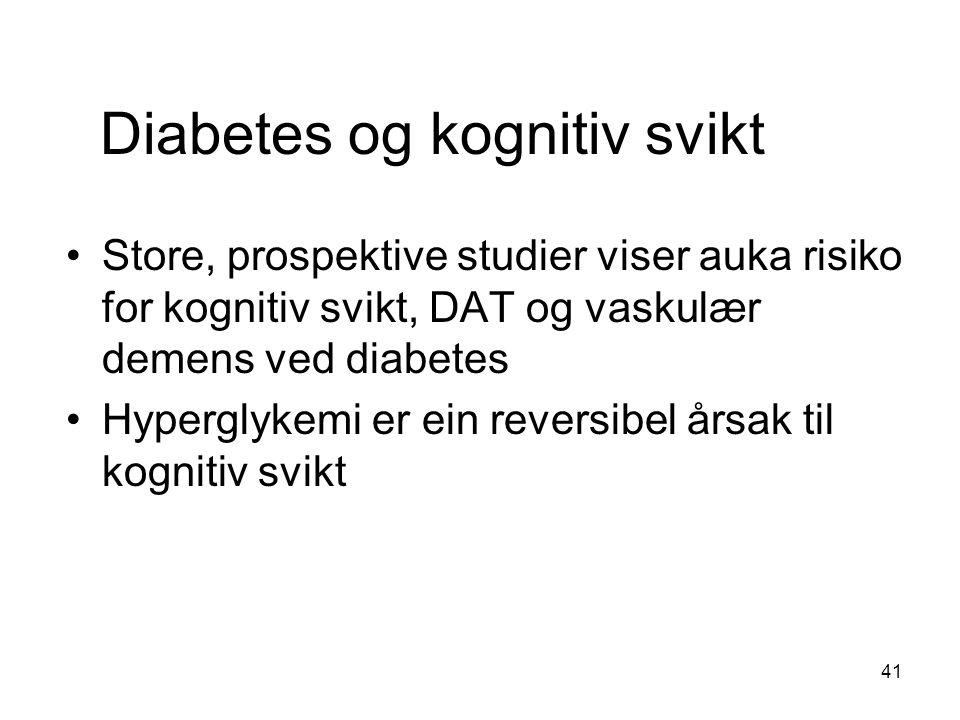 Diabetes og kognitiv svikt Store, prospektive studier viser auka risiko for kognitiv svikt, DAT og vaskulær demens ved diabetes Hyperglykemi er ein reversibel årsak til kognitiv svikt 41