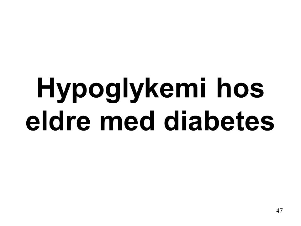 Hypoglykemi hos eldre med diabetes 47