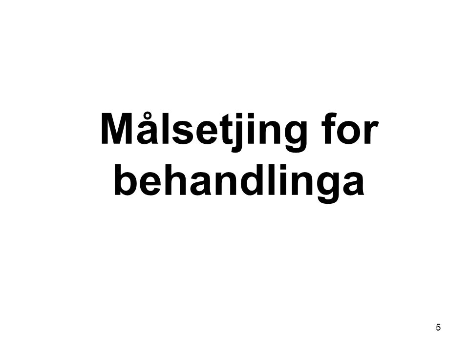 Målsetjing for behandlinga 5