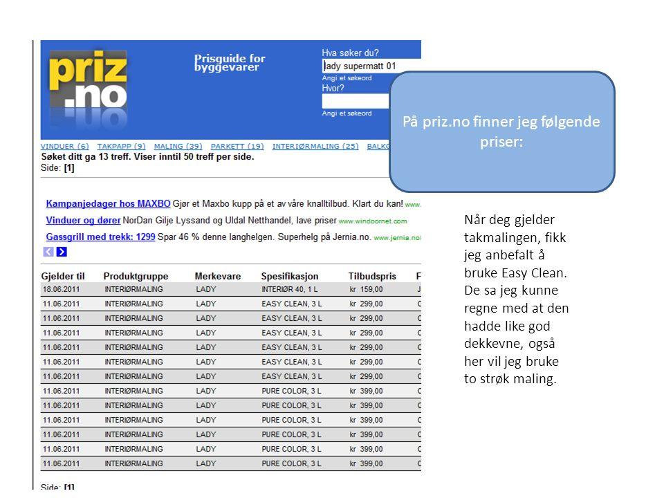 På priz.no finner jeg følgende priser: Når deg gjelder takmalingen, fikk jeg anbefalt å bruke Easy Clean.