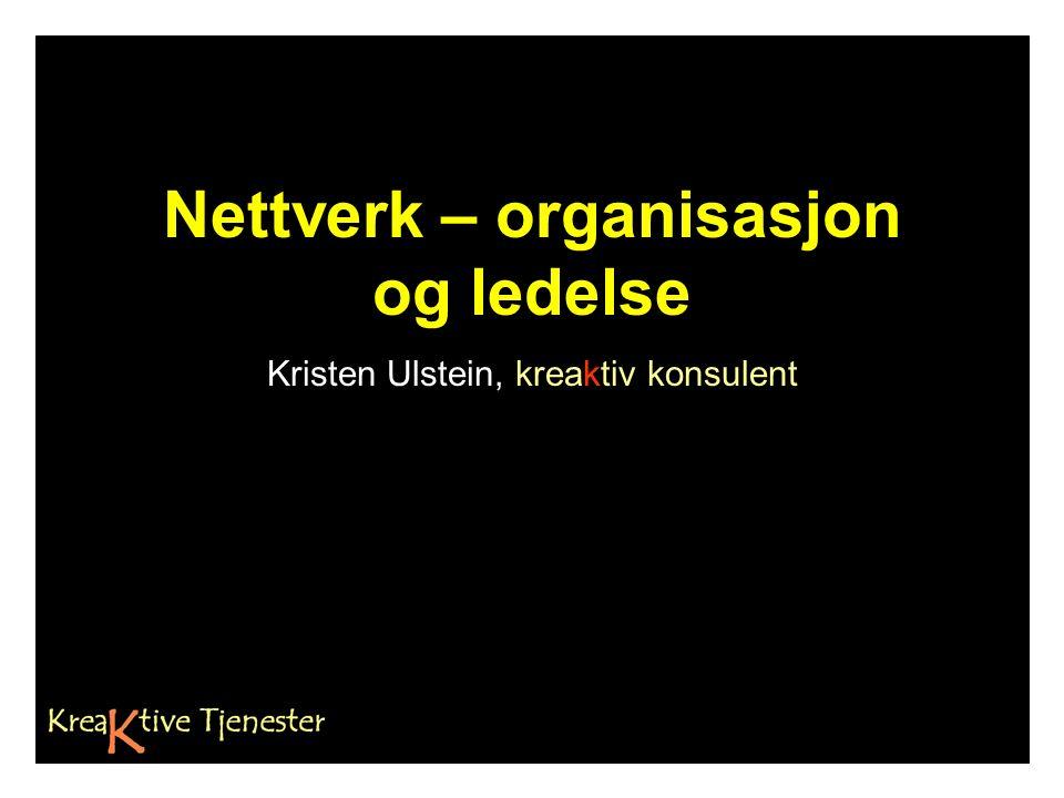 Nettverk – organisasjon og ledelse Kristen Ulstein, kreaktiv konsulent