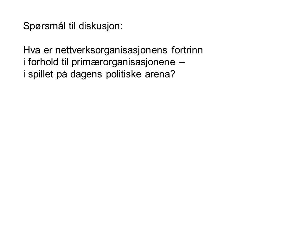 Spørsmål til diskusjon: Hva er nettverksorganisasjonens fortrinn i forhold til primærorganisasjonene – i spillet på dagens politiske arena