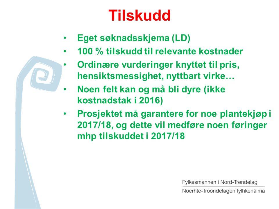 Tilskudd Eget søknadsskjema (LD) 100 % tilskudd til relevante kostnader Ordinære vurderinger knyttet til pris, hensiktsmessighet, nyttbart virke… Noen felt kan og må bli dyre (ikke kostnadstak i 2016) Prosjektet må garantere for noe plantekjøp i 2017/18, og dette vil medføre noen føringer mhp tilskuddet i 2017/18