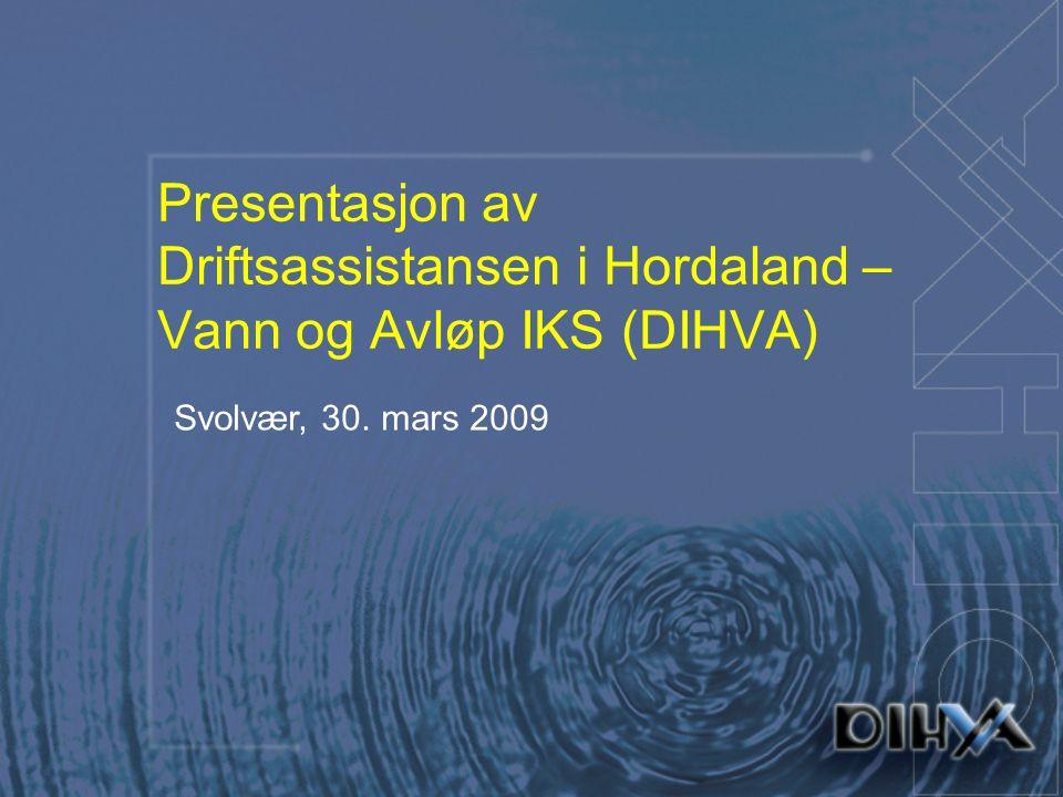 Presentasjon av Driftsassistansen i Hordaland – Vann og Avløp IKS (DIHVA) Svolvær, 30. mars 2009