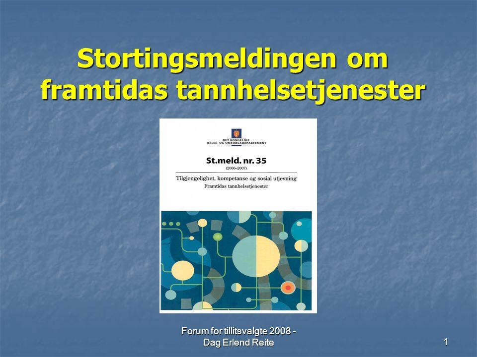 Forum for tillitsvalgte 2008 - Dag Erlend Reite1 Stortingsmeldingen om framtidas tannhelsetjenester Stortingsmeldingen om framtidas tannhelsetjenester