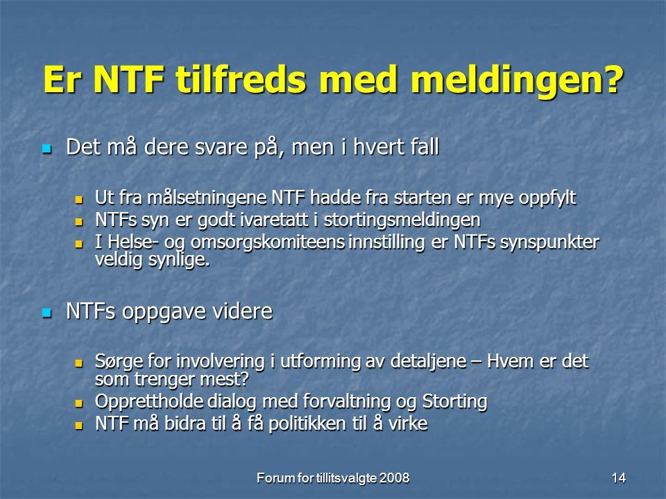 Forum for tillitsvalgte 200814 Er NTF tilfreds med meldingen.