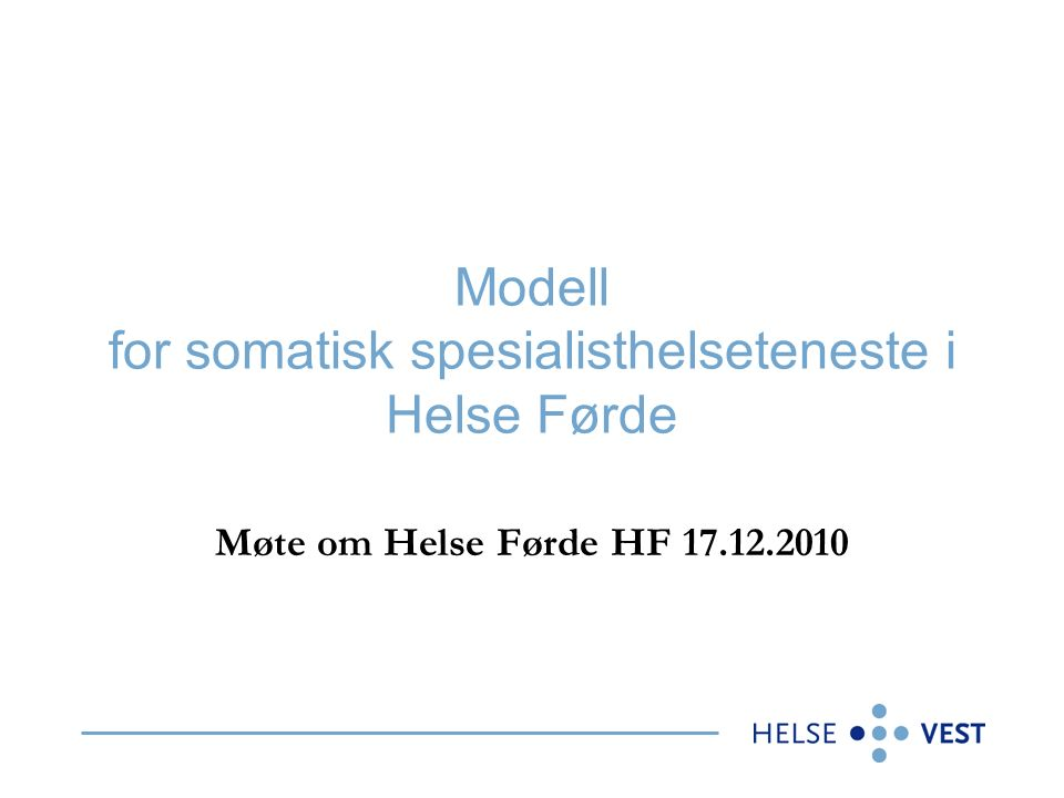 Styrevedtak i Helse Førde HF Styret i Helse Førde HF har vedtatt ein framtidig modell for somatisk spesialisthelseteneste Modellen er basert på ein omfattande strategiprosess: Målbilete og modell for somatisk spesialisthelseteneste i Helse Førde HF mot 2020 Saka blei oversendt for vidare behandling i styret i Helse Vest RHF.