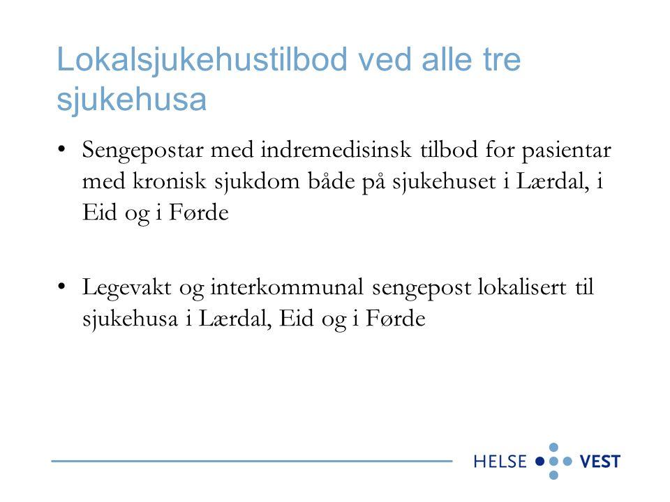 Lokalsjukehustilbod ved alle tre sjukehusa Sengepostar med indremedisinsk tilbod for pasientar med kronisk sjukdom både på sjukehuset i Lærdal, i Eid og i Førde Legevakt og interkommunal sengepost lokalisert til sjukehusa i Lærdal, Eid og i Førde