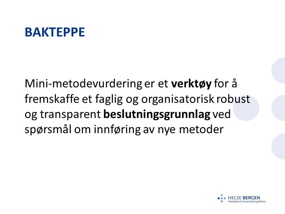BAKTEPPE Mini-metodevurdering er et verktøy for å fremskaffe et faglig og organisatorisk robust og transparent beslutningsgrunnlag ved spørsmål om innføring av nye metoder