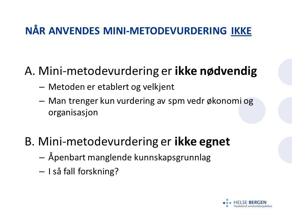 NÅR ANVENDES MINI-METODEVURDERING IKKE A.