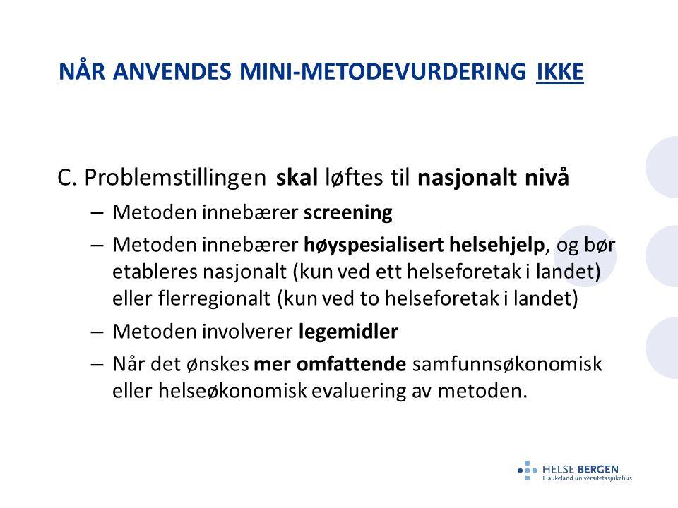 NÅR ANVENDES MINI-METODEVURDERING IKKE C.