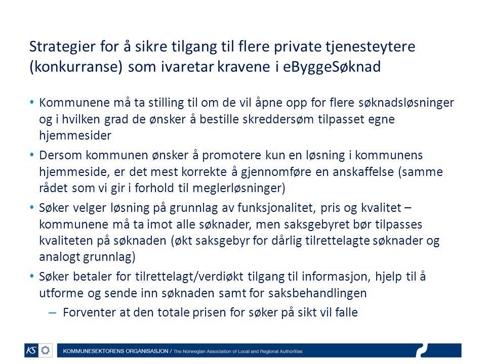 Strategier for å sikre tilgang til flere private tjenesteytere (konkurranse) som ivaretar kravene i eByggeSøknad Kommunene må ta stilling til om de vi