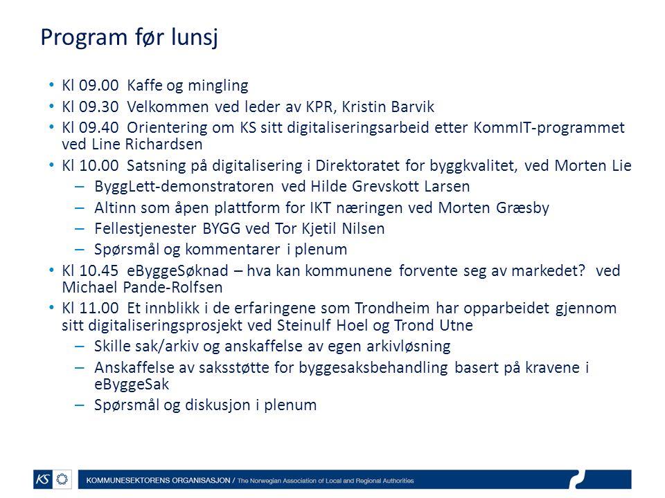 Program før lunsj Kl 09.00 Kaffe og mingling Kl 09.30 Velkommen ved leder av KPR, Kristin Barvik Kl 09.40 Orientering om KS sitt digitaliseringsarbeid