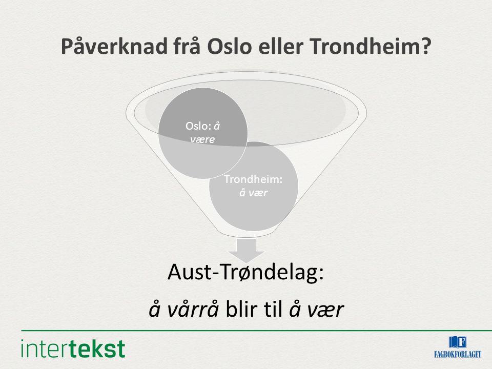 Påverknad frå Oslo eller Trondheim.