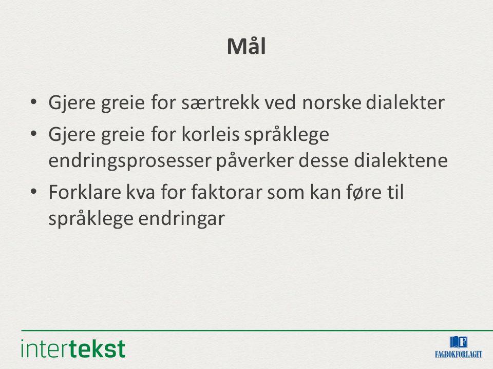 Mål Gjere greie for særtrekk ved norske dialekter Gjere greie for korleis språklege endringsprosesser påverker desse dialektene Forklare kva for faktorar som kan føre til språklege endringar