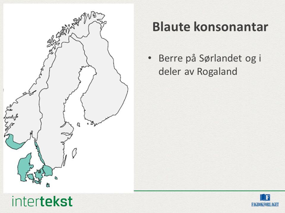 Blaute konsonantar Berre på Sørlandet og i deler av Rogaland