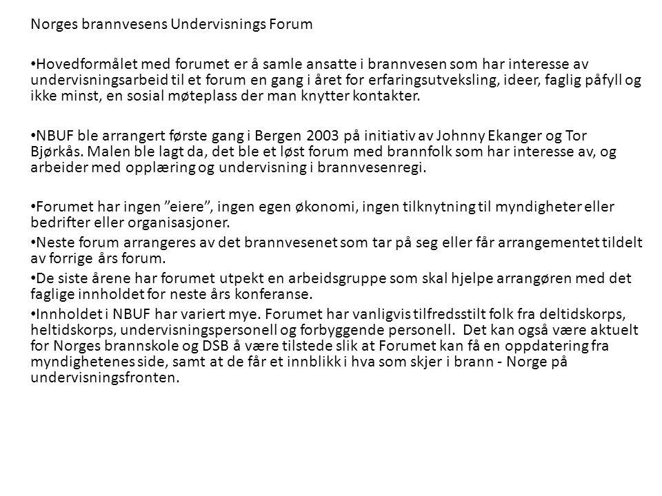 Norges brannvesens Undervisnings Forum Hovedformålet med forumet er å samle ansatte i brannvesen som har interesse av undervisningsarbeid til et forum