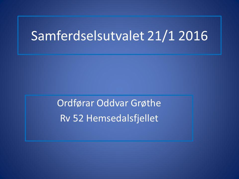 Samferdselsutvalet 21/1 2016 Ordførar Oddvar Grøthe Rv 52 Hemsedalsfjellet