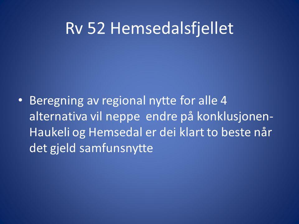 Rv 52 Hemsedalsfjellet Beregning av regional nytte for alle 4 alternativa vil neppe endre på konklusjonen- Haukeli og Hemsedal er dei klart to beste når det gjeld samfunsnytte