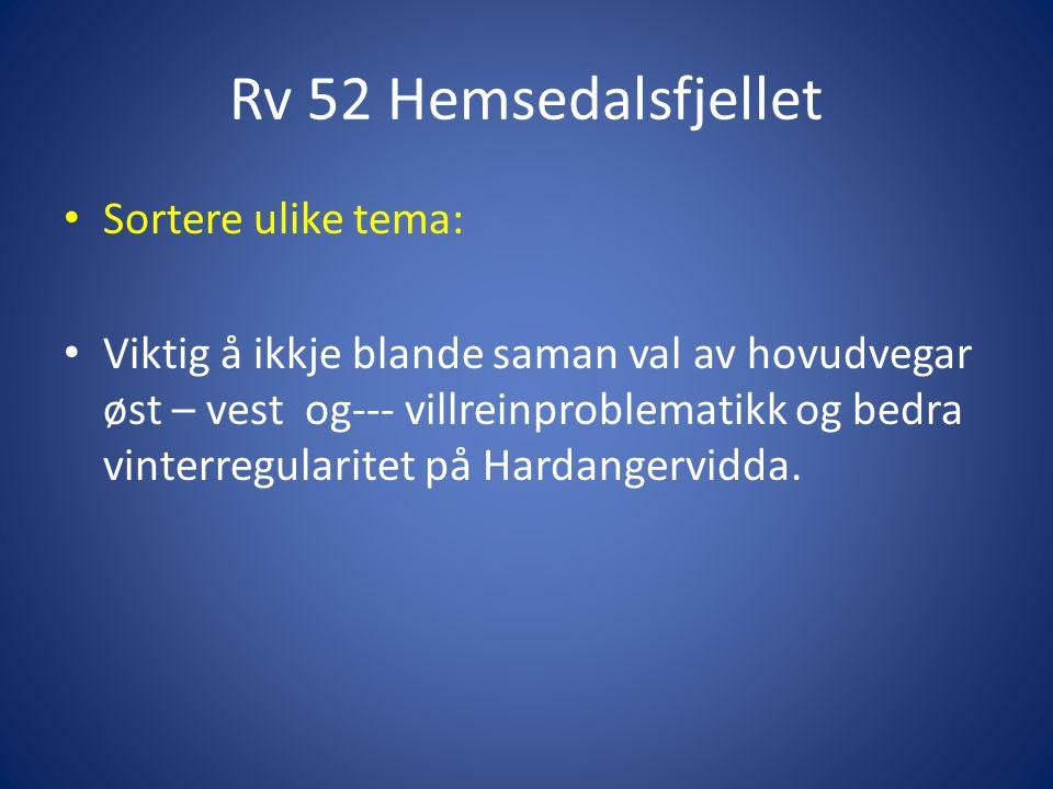 Rv 52 Hemsedalsfjellet Sortere ulike tema: Viktig å ikkje blande saman val av hovudvegar øst – vest og--- villreinproblematikk og bedra vinterregularitet på Hardangervidda.